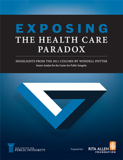 Exposing the Health Care Paradox: highlights from the 2011 column by Wendell Potter